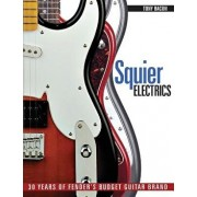 Squier Electrics: 30 Years of Fender's Budget Guitar Brand, Paperback/Tony Bacon