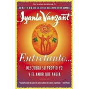 Entretanto (in the Meantime): Descubra Su Propio Yo Y El Amor Que Ansia (Finding Yourself and the Love You Want), Paperback/Iyanla Vanzant