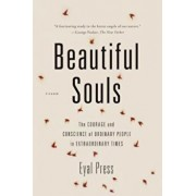 Beautiful Souls: The Courage and Conscience of Ordinary People in Extraordinary Times, Paperback/Eyal Press