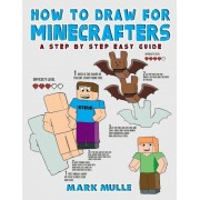 How to Draw for Minecrafters: A Step by Step Easy Guide (an Unofficial Minecraft Book), Paperback