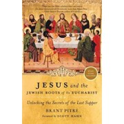 Jesus and the Jewish Roots of the Eucharist: Unlocking the Secrets of the Last Supper, Paperback/Brant Pitre