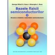 Bazele fizicii semiconductorilor. Vol.1: Structura cristalină a materialelor semiconductoare