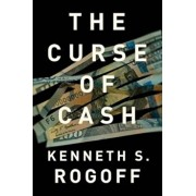 The Curse of Cash, Hardcover/Kenneth S. Rogoff
