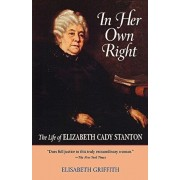 In Her Own Right: The Life of Elizabeth Cady Stanton, Paperback/Elisabeth Griffith