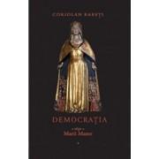 Democratia - o religie a Marii Mame sau Despre triumful Ereziei Europene (Volumul 1)/Coriolan Babeti