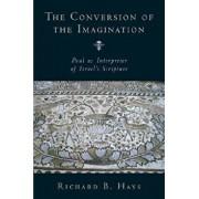 The Conversion of the Imagination: Paul as Interpreter of Israel's Scripture, Paperback/Richard B. Hays
