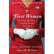 First Women: The Grace and Power of America's Modern First Ladies, Hardcover