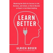 Learn Better: Mastering the Skills for Success in Life, Business, and School, or How to Become an Expert in Just about Anything, Paperback/Ulrich Boser