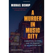A Murder in Music City: Corruption, Scandal, and the Framing of an Innocent Man, Paperback