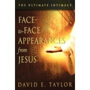 Face-To-Face Appearances of Jesus: The Ultimate Intimacy, Paperback