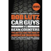 Car Guys vs. Bean Counters: The Battle for the Soul of American Business, Paperback