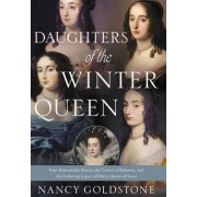 Daughters of the Winter Queen Four Remarkable Sisters the Crown of Bohemia and the Enduring Legacy of Mary Queen of Scots