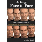 Acting Face to Face: The Actor's Guide to Understanding How Your Face Communicates Emotion for TV and Film, Paperback/John Sudol