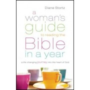 A Woman's Guide to Reading the Bible in a Year: A Life-Changing Journey Into the Heart of God, Paperback/Diane Stortz