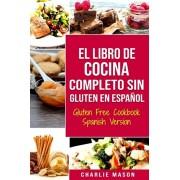 El Libro De Cocina Completo Sin Gluten En Espaol/ Gluten Free Cookbook Spanish Version, Paperback/Charlie Mason
