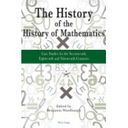 History of the History of Mathematics - Case Studies for the Seventeenth, Eighteenth, and Nineteenth Centuries (Wardhaugh Dr. Benjamin)(Paperback) (9783034307086)