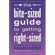 The Bite-Sized Guide to Getting Right-Sized: Weight-Loss Strategies That Work from an MD Who Lost 80 Pounds...and Kept It Off, Paperback/MD Facp Derrick Spell