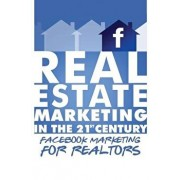 Facebook Marketing for Realtors: Real Estate Marketing in the 21st Century Vol.2, Paperback/Michael Smythe
