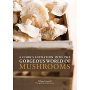 A Cook's Initiation Into the Gorgeous World of Mushrooms, Paperback/Philippe Emanuelli