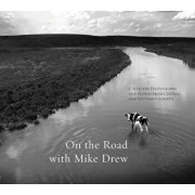 On the Road with Mike Drew: Collected Photographs and Stories from Central and Southern Alberta, Hardcover/Mike Drew