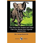 The King of the Snakes and Other Folk-Lore Stories from Uganda (Illustrated Edition) (Dodo Press), Paperback/Mrs George Baskerville