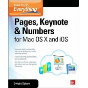 How to Do Everything: Pages, Keynote & Numbers for OS X and iOS, Paperback/Dwight Spivey
