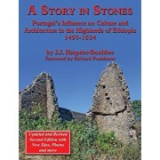 A Story in Stones: Portugal's Influence on Culture and Architecture in the Highlands of Ethiopia 1493-1634 (Updated & Revised 2nd Edition, Paperback/John Jeremy Hespeler-Boultbee
