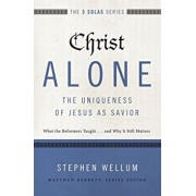 Christ Alone---The Uniqueness of Jesus as Savior: What the Reformers Taught...and Why It Still Matters, Paperback/Stephen Wellum