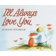 I'll Always Love You, Hardcover/Hans Wilhelm