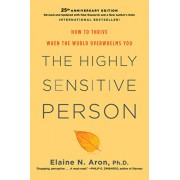 The Highly Sensitive Person: How to Thrive When the World Overwhelms You, Hardcover/Elaine N. Aron