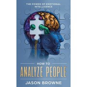 How to Analyze People: The Power of Emotional Intelligence, Paperback/Jason Browne