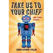 Take Us to Your Chief and Other Stories: Classic Science-Fiction with a Contemporary First Nations Outlook, Paperback/Drew Hayden Taylor