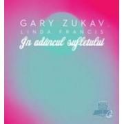 In adancul sufletului - Gary Zukav