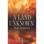 A Land Unknown: Hell's Dominion: A True Story of Existence Beyond the Grave, Paperback