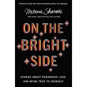 On the Bright Side: Stories about Friendship, Love, and Being True to Yourself, Hardcover/Melanie Shankle