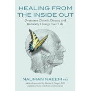 Healing from the Inside Out: Overcome Chronic Disease and Radically Change Your Life, Paperback/Nauman Naeem