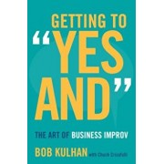 Getting to Yes and: The Art of Business Improv, Hardcover/Bob Kulhan