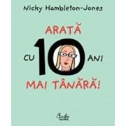 Arata cu 10 ani mai tanara/Nicky Hambleton-Jones