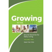 Growing in the Gospel: Sound Doctrine for Daily Living (Volume 2), Paperback