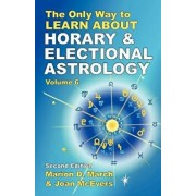 The Only Way to Learn about Horary and Electional Astrology, Paperback/Marion D. March
