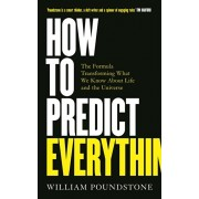 How to Predict Everything. The Formula Transforming What We Know About Life and the Universe, Paperback/William Poundstone