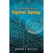 An Introduction to Algebraic Topology, Paperback