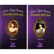 Povestea vietii mele 2 volume/Maria,Regina Romaniei