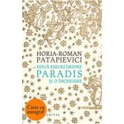 Doua eseuri despre paradis si o incheiere - cu autograf/Horia Roman Patapievici