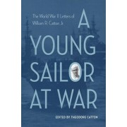 A Young Sailor at War: The World War II Letters of William R. Catton Jr., Hardcover/Theodore Catton