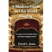 A Modern Guide to Old World Singing: Concepts of the Swedish-Italian and Italian Singing Schools, Paperback/David L. Jones