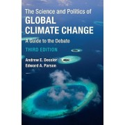 The Science and Politics of Global Climate Change par Dessler & Andrew E. Texas A & M UniversityParson & Edward A. University of California & Los A...