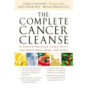 The Complete Cancer Cleanse: A Proven Program to Detoxify and Renew Body, Mind, and Spirit, Paperback/Cherie Calbom