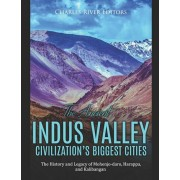The Ancient Indus Valley Civilization's Biggest Cities: The History and Legacy of Mohenjo-daro, Harappa, and Kalibangan, Paperback/Charles River Editors