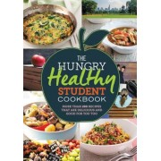 The Hungry Healthy Student Cookbook: More Than 200 Recipes That Are Delicious and Good for You Too, Paperback
